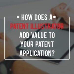 How does a patent illustrator add value to your patent application