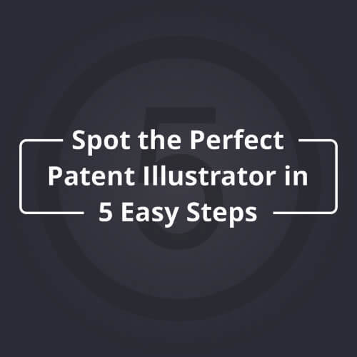 Spot the Perfect Patent Illustrator in 5 Easy Steps