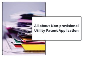 All about Non-provisional Utility Patent Application